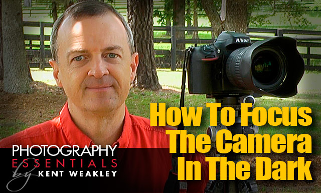 Focus Camera in the Dark with Kent Weakley